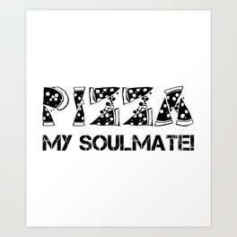 Pizza My Soulmate1 Art Print