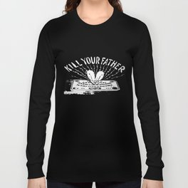 Kill Your Father Long Sleeve T-shirt
