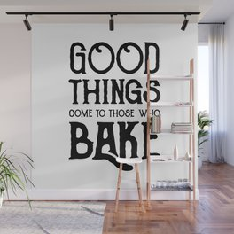 Good Things Come to Those Who Bake Wall Mural