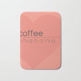 Coffee, a hug in a mug Bath Mat