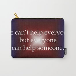 Everyone Can Help Someone Carry-All Pouch