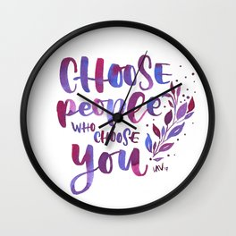 Choose people who choose you Wall Clock