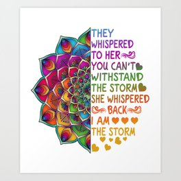 They whispered to her you cant withstand the storm she whispered back i am the storm Art Print