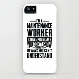Maintenance Worker Shirt I Solve Problems You Have Gift Tee iPhone Case