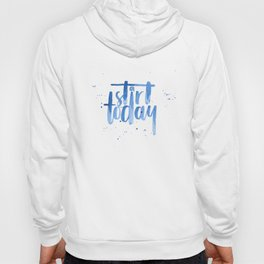 Start today. Motivational quote. Brush lettering Hoody