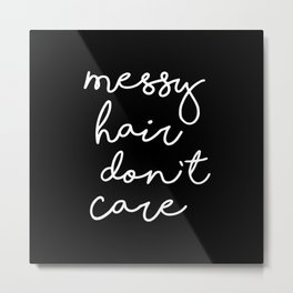 Messy Hair, Don't Care black-white typography poster black and white design bedroom wall home decor Metal Print