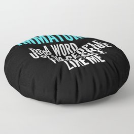 IMMATURE - A WORD BORING PEOPLE USE TO DESCRIBE FUN PEOPLE LIKE ME (Black) Floor Pillow