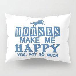 Horses Make Me Happy Pillow Sham