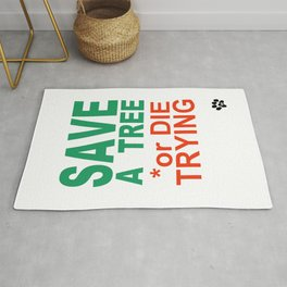 SAVE a TREE or DIE TRYING Rug