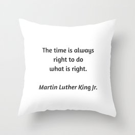 Martin Luther King Inspirational Quote - The time is always right to do what is right Throw Pillow