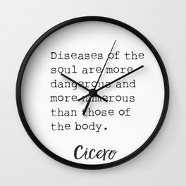 Cicero. Diseases of the soul are more dangerous and more numerous.. Wall Clock