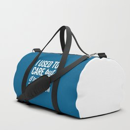 I Used To Care Funny Quote Duffle Bag