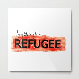 Daughter of a REFUGEE Metal Print