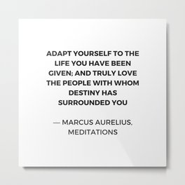 Stoicism: Adapt yourself to the life you have been given Metal Print