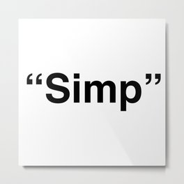 Simp funny meme of tik tok and YouTube and other social media entities Metal Print
