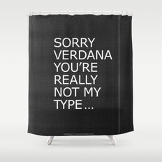 Sorry Verdana you're really not my type Shower Curtain