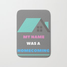 My Name was a Homecoming Bath Mat