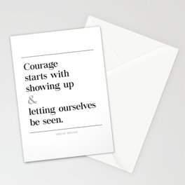 Courage Starts With Showing Up and Letting Ourselves be Seen, Brene Brown Quote, Daring Greatly Stationery Cards