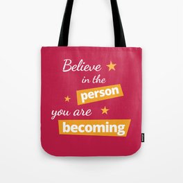 Believe in the Person You Are Becoming Tote Bag