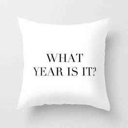What year is it? Throw Pillow