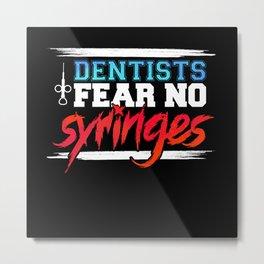 Funny Dentists Fear No Syringes Gift Idea Metal Print