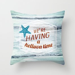 We're having a helluva time! Throw Pillow