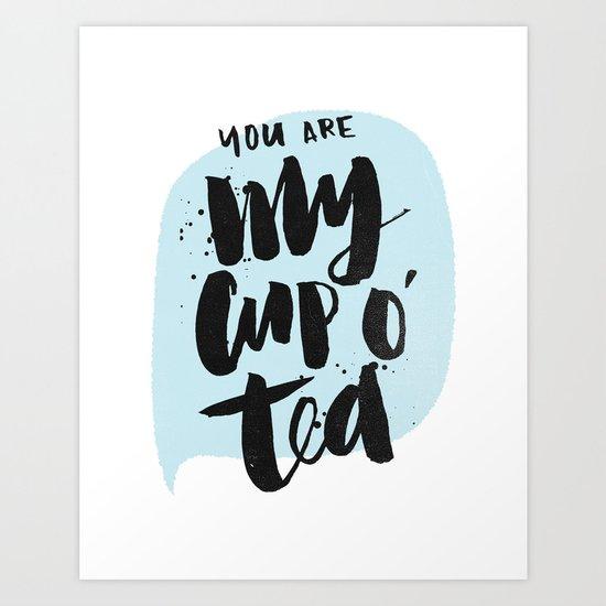 My cup o' tea Art Print