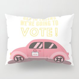 Get In Losers We're Going To Vote Pillow Sham
