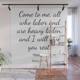 Come to me all you who are weary and heavy-laden and I will give you rest. Matthew 11:2 Wall Mural