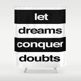 Let Dreams Conquer Doubts Shower Curtain