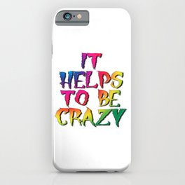 It Helps To Be Crazy iPhone Case