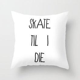 Skate 'til I Die Throw Pillow