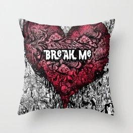 Break Me Throw Pillow