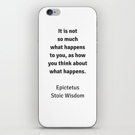 Stoic Wisdom - Philosophy Quotes - Epictetus - It is not so much what happens to you as how you thin iPhone Skin