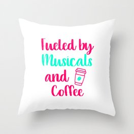 Fueled by Musicals and Coffee Music Arts Quote Throw Pillow
