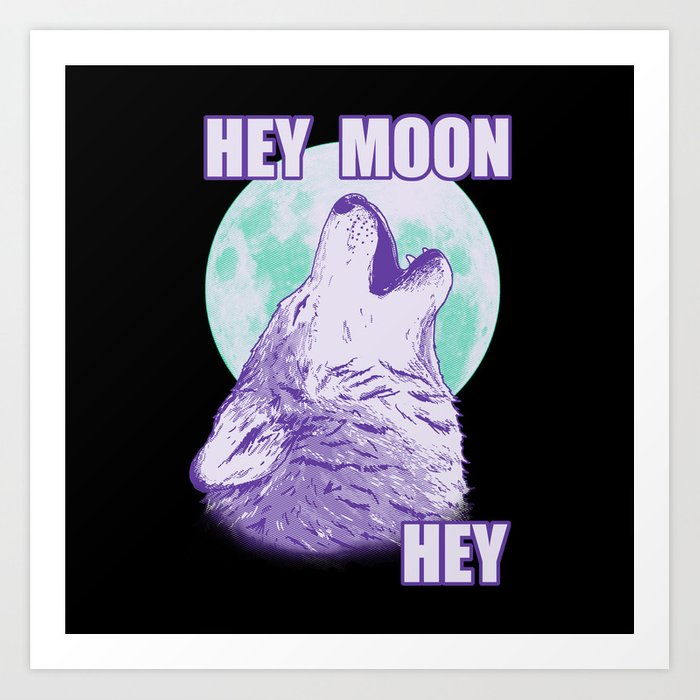 Hey Moon Hey Kunstdrucke