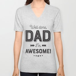 Well Done Dad I'm Awesome - Father Day Gift - Gift for Father Unisex V-Neck