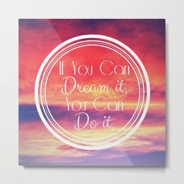 If You Can Dream It, You Can Do It Metal Print