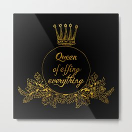 queen of effing everything II Metal Print