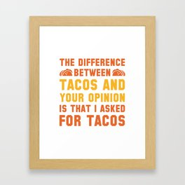 Tacos And Your Opinion Framed Art Print