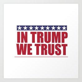 In Trump We Trust Art Print