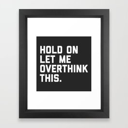 Overthink This Funny Quote Framed Art Print