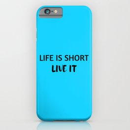 LIFE IS SHORT - LIVE IT iPhone Case
