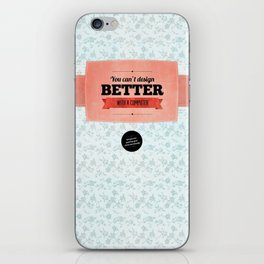 You can't design better with a computer iPhone Skin