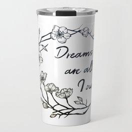 Dreams are all I own Travel Mug