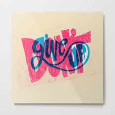 Don't Give Up! Metal Print