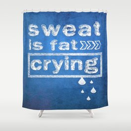 Sweat is fat Crying Gym Inspirational Typography Quote Shower Curtain