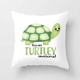 You Are Turtley Awesome! Throw Pillow