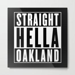 Straight Hella Oakland Metal Print