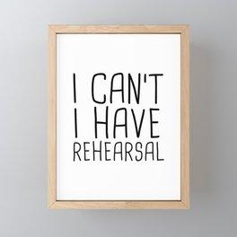 I can't I have rehearsal Framed Mini Art Print